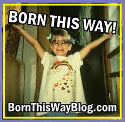 The 'Born This Way' Blog!