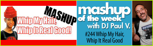 Mashup time: Whip My Hair, Whip It Real Good!