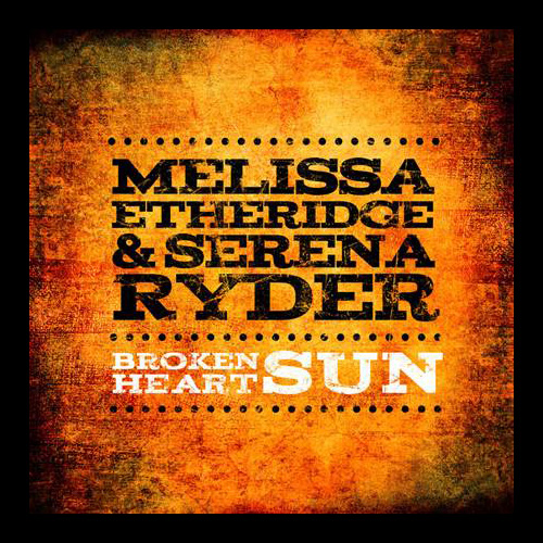 Melissa Etheridge and Serena Ryder: Broken Heart Sun