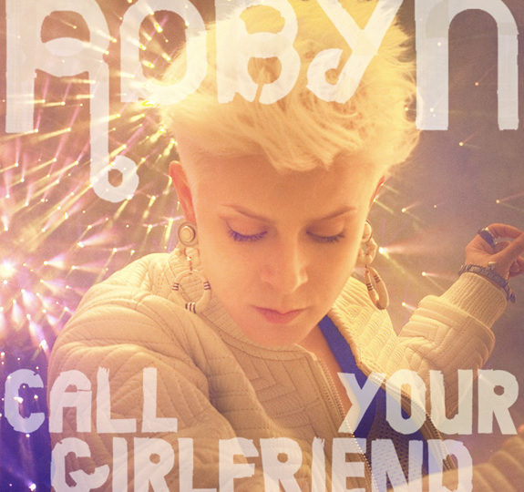 Robyn's 'Call Your Girlfriend' – the video!