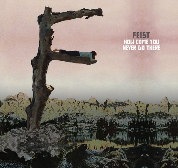 Feist: How Come You Never Go There