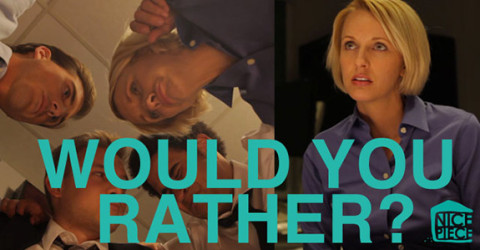 Nice Piece: Would You Rather?
