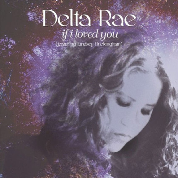 "Delta Rae ""If I Loved You"""