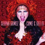 "Selena Gomez ""Come & Get It"""