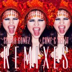"Selena Gomez ""Come & Get It"" Remixes"
