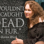 Karen Black for PETA