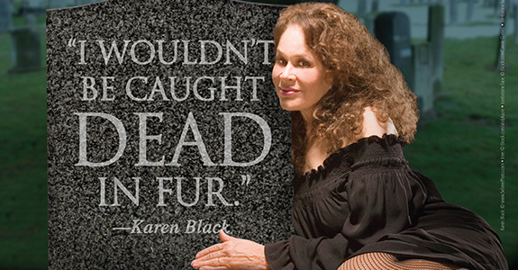 Karen Black wouldn't be caught dead in fur!