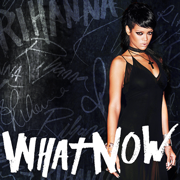 """Rihanna """"What Now"""""""